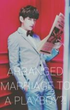 Arranged Marriage To A PlayBoy?! [BTS V FANFIC] by ajbaby0410