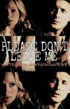 Please Don't Leave Me by Darkparadise168