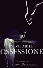 Inevitabile Ossessione (In revisione) by KorovaDecember