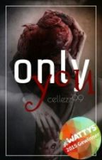 Only you (#wattys2015) by cellezz99