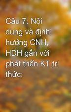 Câu 7: Nội dung và định hướng CNH, HDH gắn với phát triển KT tri thức: by conghia