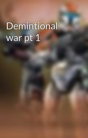 Demintional war pt 1 by Shadowthorn