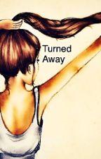 Turned Away by CaraleanaLiar