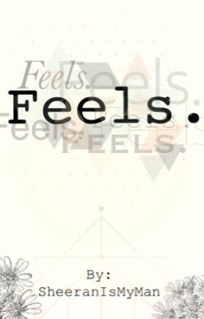 Feels. by SheeranIsMyMan