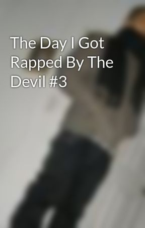 The Day I Got Rapped By The Devil #3 by EXITxEUO