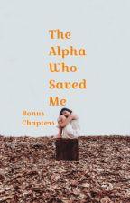 The Alpha Who Saved Me - Bonus Chapters by xxFatherOfLukexx