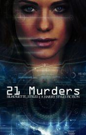 21 Murders | Harry Styles AU ✓ by silhouette_styles