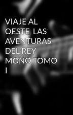 VIAJE AL OESTE  LAS AVENTURAS DEL REY MONO TOMO I by wfei_hong