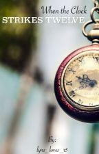 When the Clock Strikes Twelve by lynsdancer7