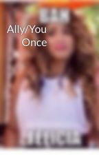 Ally/You                        Once In A Lifetime by little_harmony97