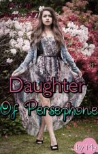 Daughter of Persephone (Nico Di Angelo) COMPLETE by 22DARKEST_SHADOW22