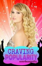 Craving Popularity by neverbeenpretty