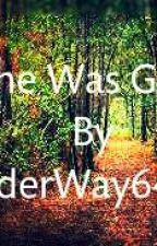 She Was Gone  by Underway6432