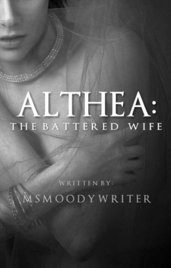 Althea, The Battered Wife ©