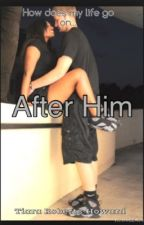After Him by Only1_TeeTee