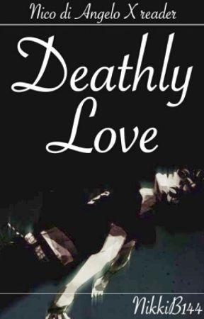 Deathly Love (Nico di Angelo X Reader) by WhatIWasAfraidToSay