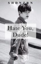 Hate You, Dude! by nrshada_