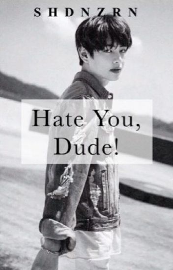 Hate You, Dude! ✔️ | By shdnzrn