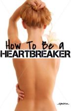 How To Be a Heartbreaker by _dylanobrien_