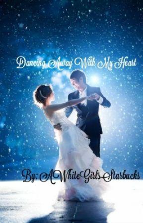 Dancing Away With My Heart by AWhiteGirlsStarbucks