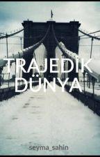 TRAJEDİK DÜNYA by seyma_sahin