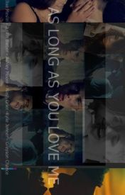 AS LONG AS YOU LOVE ME (COMPLETED) by jelenajarianafiction