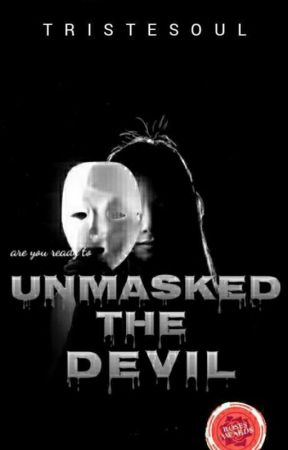 UNMASKED THE DEVIL #Wattys2019 #RosesAwardsJune2019 by tristesoul