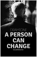 A Person Can Change (Draco and Hermione FanFiction) by killerwolf49