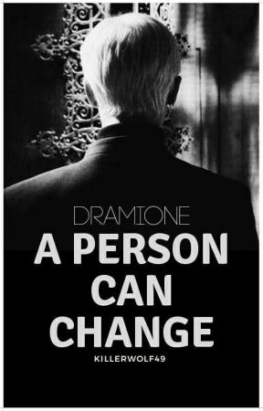 A Person Can Change - DRAMIONE ✔ by killerwolf49