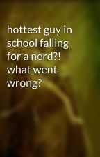 hottest guy in school falling for a nerd?! what went wrong? by sarimuses