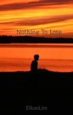 Nothing To Lose by ElkanLim