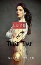 Love for the third time (COMPLETED) by Undecided_26