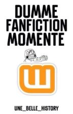 Dumme FanFiction Momente by une_belle_History