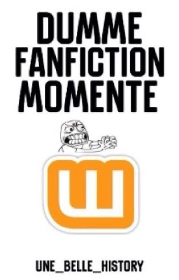 Dumme FanFiction Momente