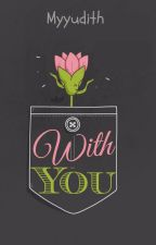 With You. by myyudith