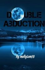 Double Abduction ( on hold ) by mollytom20