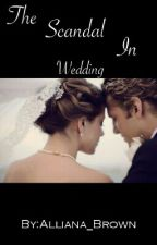 The Scandal In Wedding by Alliana_Brown