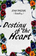 Destiny of the Heart ( Completed-Editing ) by BatchExy