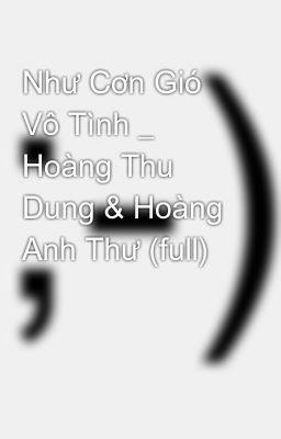 Như Cơn Gió Vô Tình _ Hoàng Thu Dung & Hoàng Anh Thư (full)