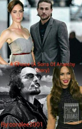 A Choice (Sons of Anarchy Fanfiction) by coralee2001