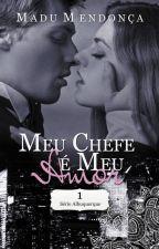 Meu chefe é o meu amor - Livro I (COMPLETO, SEM REVISÃO) by Autoramadu