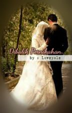Dibalik Pernikahan by Loveyole