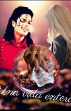~Una vida entera~ (Michael Jackson y tu) by UnaJovenEntreMuchas