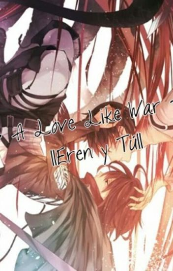 ~ A Love Like War ~   Eren y Tú  