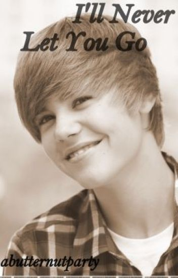 I'll Never Let You Go [Justin Bieber Love Story]