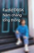 Fanfic DBSK Năm chàng tổng thống by shame92