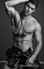 The Alpha wants me (completed) by SarahlovesNiallH