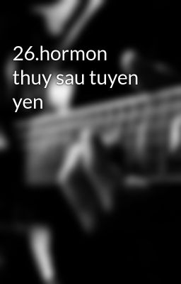 26.hormon thuy sau tuyen yen