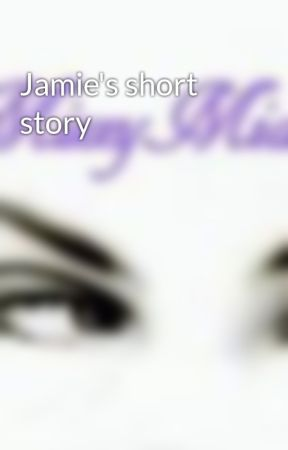 Jamie's short story by Mizzymia