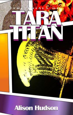 The Trials of Tara Titan by Ariamythe